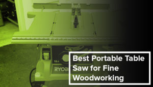Portable Table Saw for Fine Woodworking